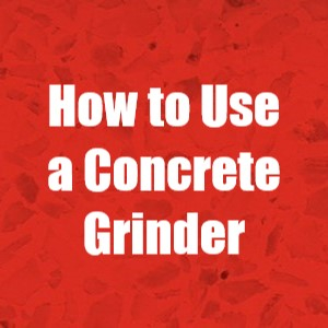 How to Operate a Concrete Grinder