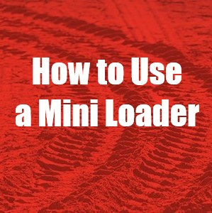 How to Use a Mini Loader